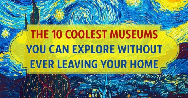 Ten cool museums you can explore without leaving your house