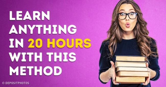 With This Method,    You Can Learn Anything in  Just  20 Hours
